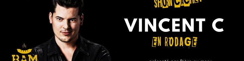 Show caché - Vincent C en rodage // Mercredi 28 mars